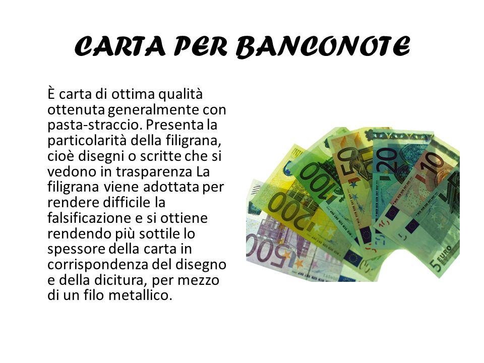CARTA PER BANCONOTE È carta di ottima qualità ottenuta generalmente con pasta-straccio. Presenta la particolarità della filigrana, cioè disegni o scri