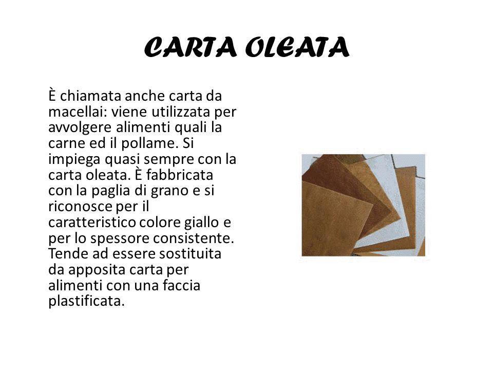 CARTA OLEATA È chiamata anche carta da macellai: viene utilizzata per avvolgere alimenti quali la carne ed il pollame. Si impiega quasi sempre con la