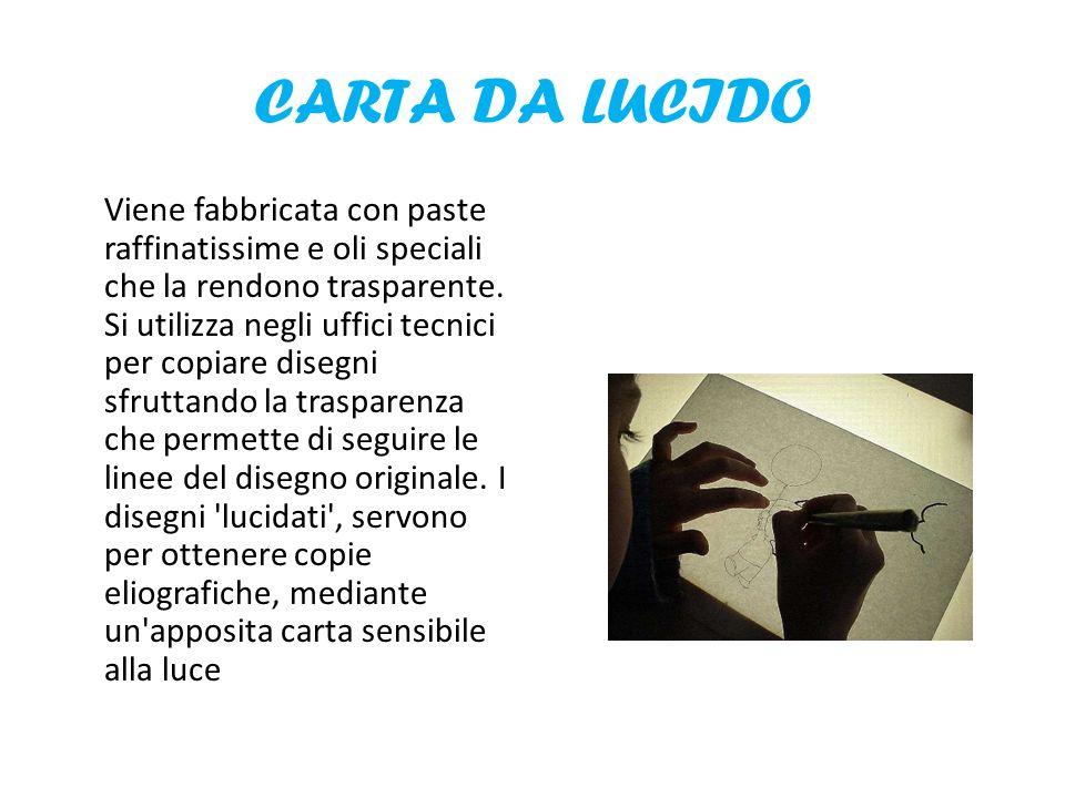 CARTA DA LUCIDO Viene fabbricata con paste raffinatissime e oli speciali che la rendono trasparente. Si utilizza negli uffici tecnici per copiare dise