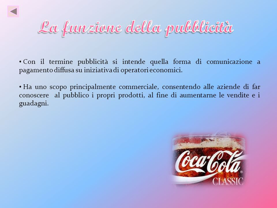 Con il termine pubblicità si intende quella forma di comunicazione a pagamento diffusa su iniziativa di operatori economici. Ha uno scopo principalmen