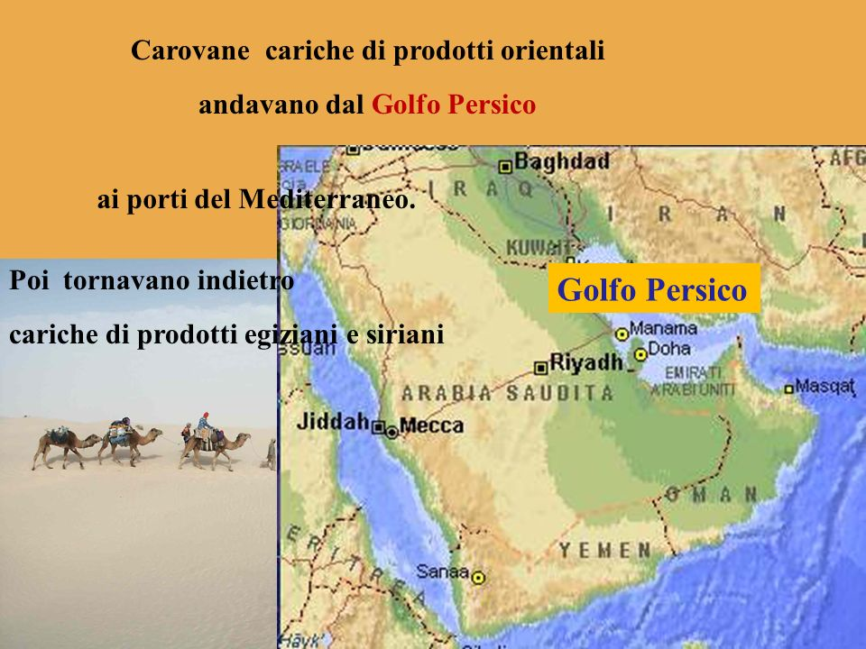 Carovane cariche di prodotti orientali andavano dal Golfo Persico ai porti del Mediterraneo. Golfo Persico Poi tornavano indietro cariche di prodotti