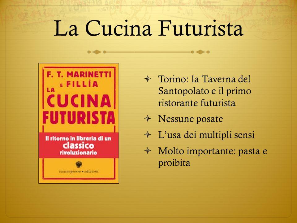 La Cucina Futurista Torino: la Taverna del Santopolato e il primo ristorante futurista Nessune posate Lusa dei multipli sensi Molto importante: pasta