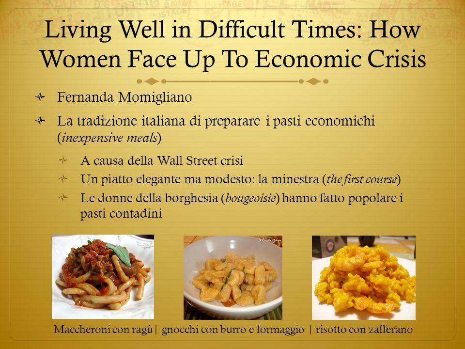 Living Well in Difficult Times: How Women Face Up To Economic Crisis Fernanda Momigliano La tradizione italiana di preparare i pasti economichi ( inex