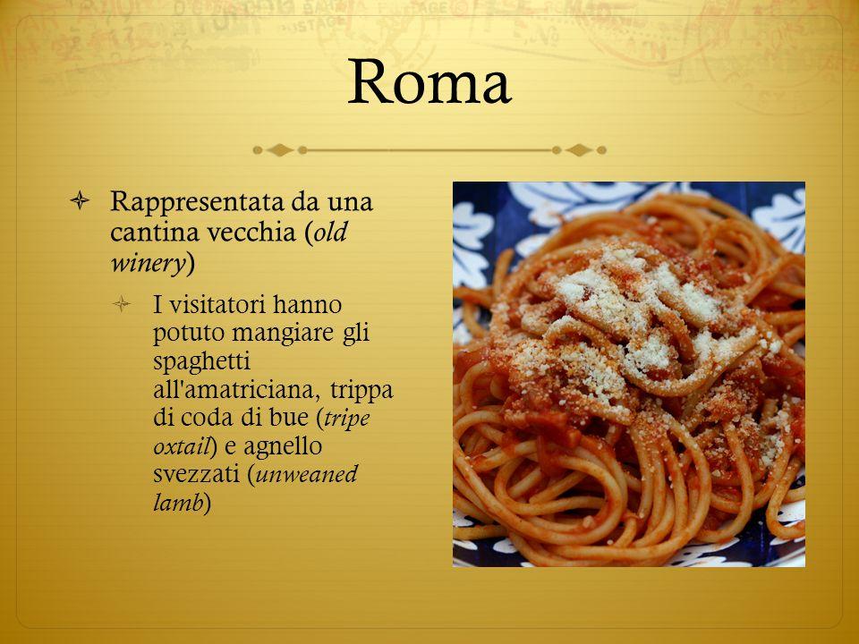 Roma Rappresentata da una cantina vecchia ( old winery ) I visitatori hanno potuto mangiare gli spaghetti all amatriciana, trippa di coda di bue ( tripe oxtail ) e agnello svezzati ( unweaned lamb )