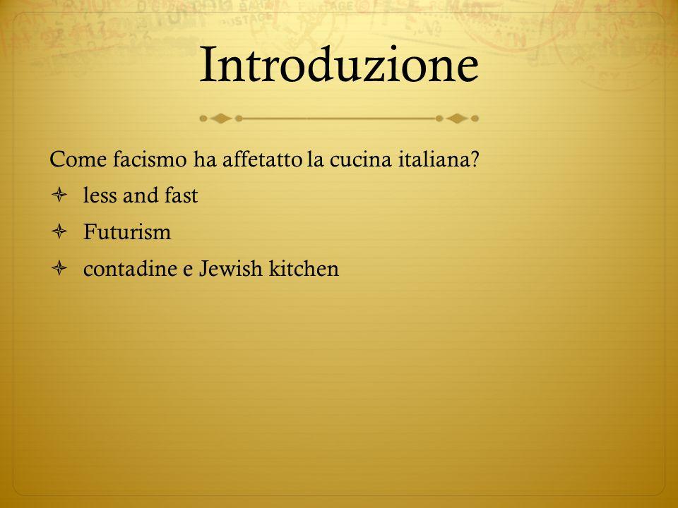 Introduzione Come facismo ha affetatto la cucina italiana? less and fast Futurism contadine e Jewish kitchen