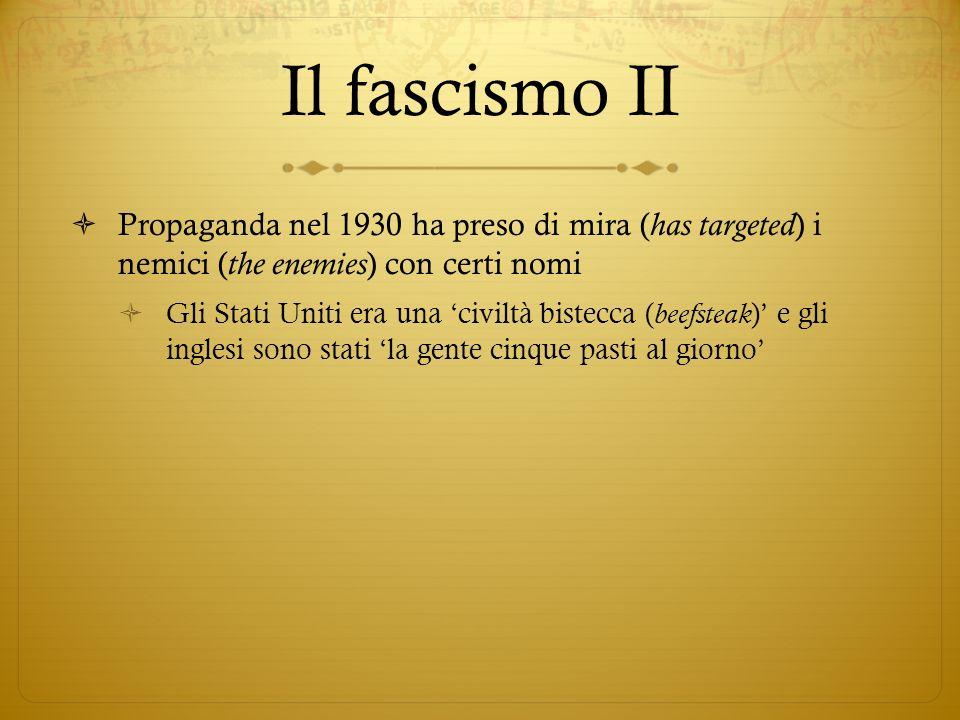 Il fascismo II Propaganda nel 1930 ha preso di mira ( has targeted ) i nemici ( the enemies ) con certi nomi Gli Stati Uniti era una civiltà bistecca ( beefsteak ) e gli inglesi sono stati la gente cinque pasti al giorno