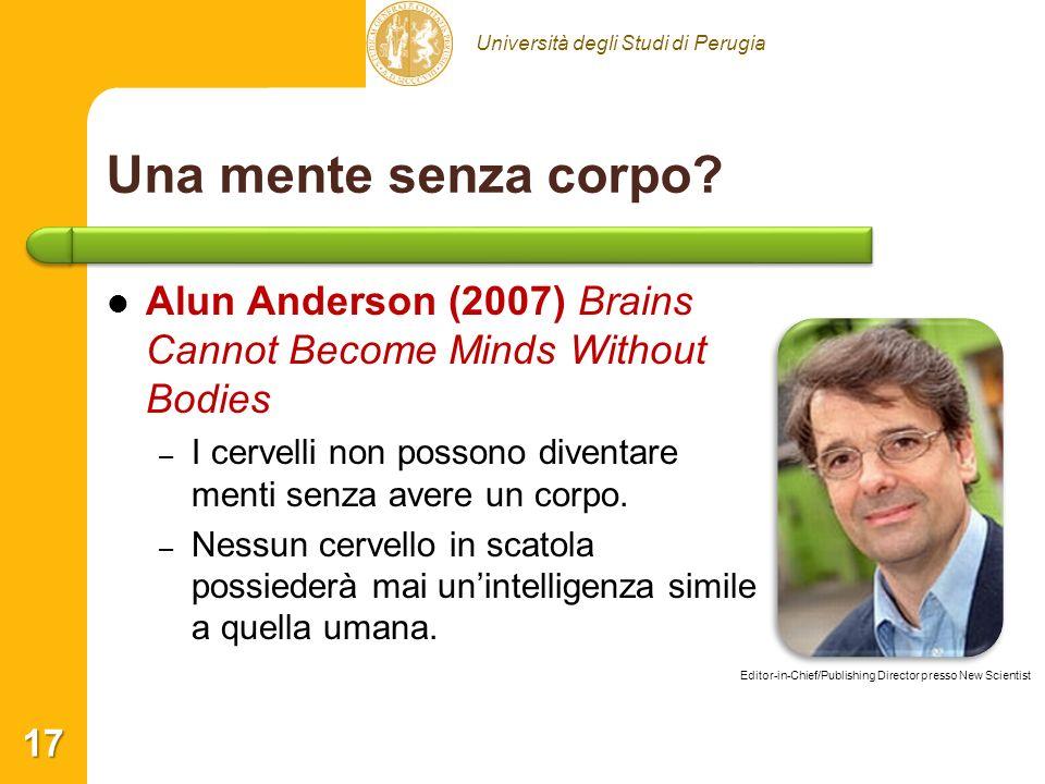 Università degli Studi di Perugia Una mente senza corpo? Alun Anderson (2007) Brains Cannot Become Minds Without Bodies – – I cervelli non possono div
