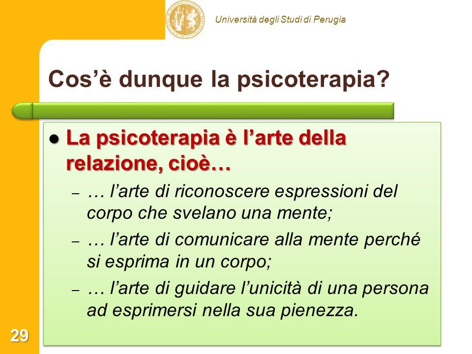 Università degli Studi di Perugia Cosè dunque la psicoterapia? La psicoterapia è larte della relazione, cioè… La psicoterapia è larte della relazione,