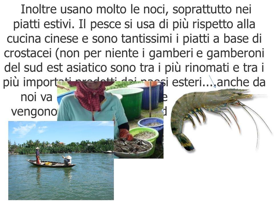 Inoltre usano molto le noci, soprattutto nei piatti estivi. Il pesce si usa di più rispetto alla cucina cinese e sono tantissimi i piatti a base di cr