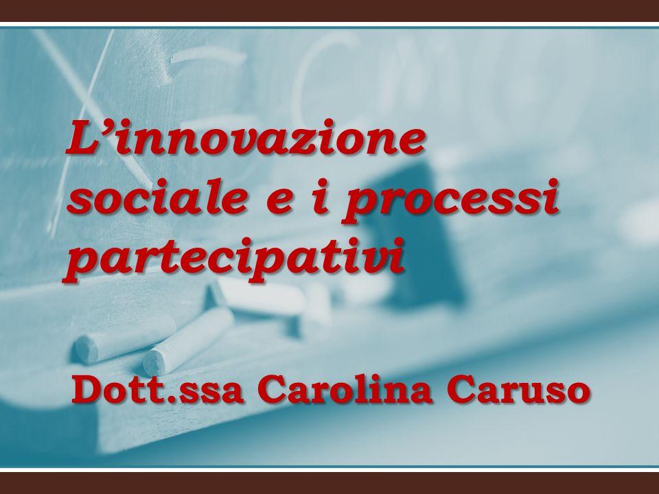 Dott.ssa Carolina Caruso Linnovazione sociale e i processi partecipativi