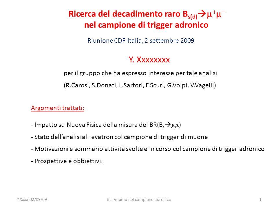 Ricerca del decadimento raro B s(d) nel campione di trigger adronico Riunione CDF-Italia, 2 settembre 2009 Y. Xxxxxxxx per il gruppo che ha espresso i