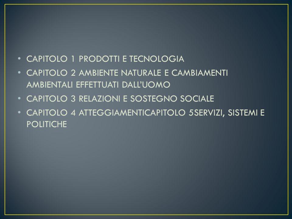 CAPITOLO 1 PRODOTTI E TECNOLOGIA CAPITOLO 2 AMBIENTE NATURALE E CAMBIAMENTI AMBIENTALI EFFETTUATI DALLUOMO CAPITOLO 3 RELAZIONI E SOSTEGNO SOCIALE CAP