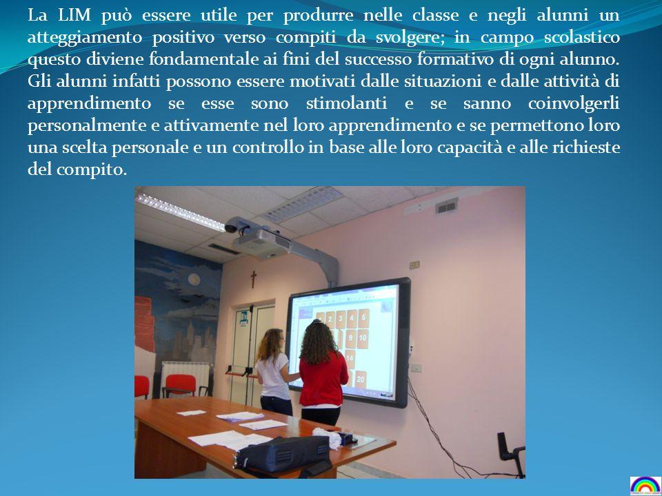 La LIM può essere utile per produrre nelle classe e negli alunni un atteggiamento positivo verso compiti da svolgere; in campo scolastico questo divie