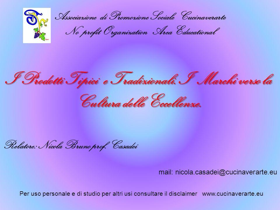 Associazione di Promozione Sociale Cucinaverarte No profit Organization Area Educational Relatore: Nicola Bruno prof. Casadei I Prodotti Tipici e Trad