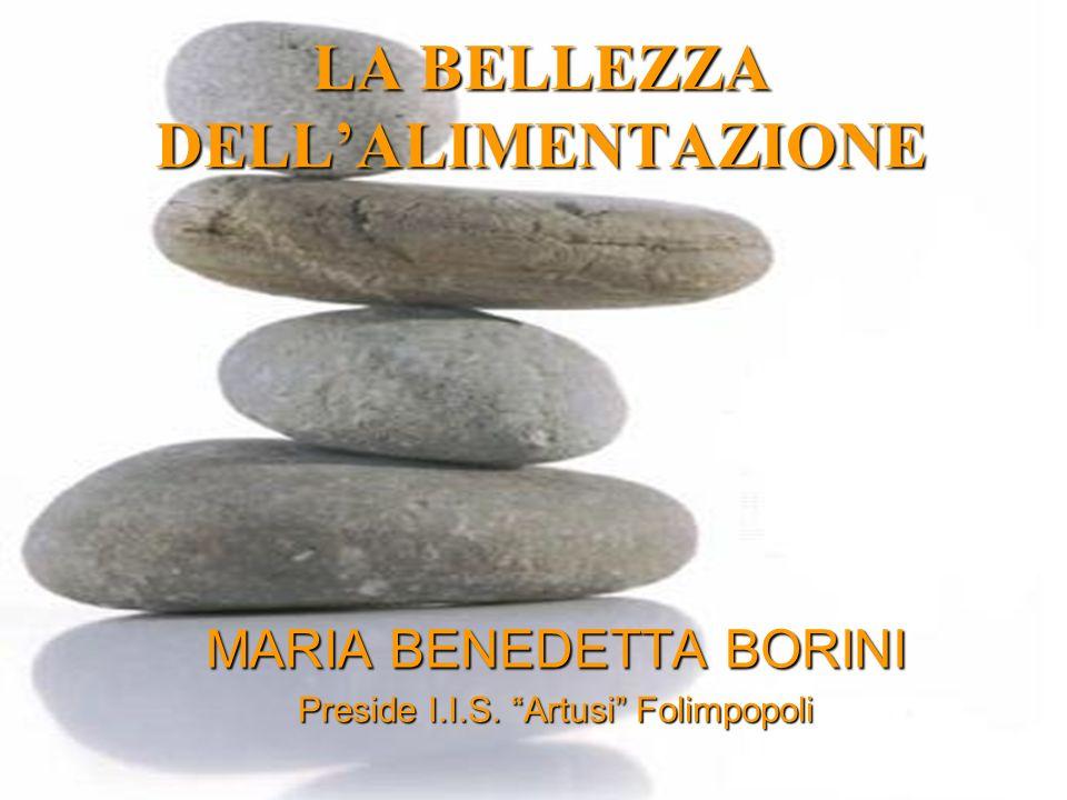 MARIA BENEDETTA BORINI Preside I.I.S. Artusi Folimpopoli LA BELLEZZA DELLALIMENTAZIONE