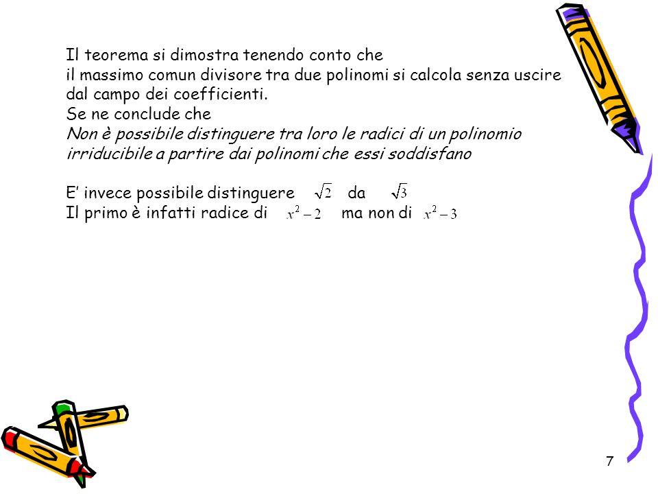 7 Il teorema si dimostra tenendo conto che il massimo comun divisore tra due polinomi si calcola senza uscire dal campo dei coefficienti. Se ne conclu