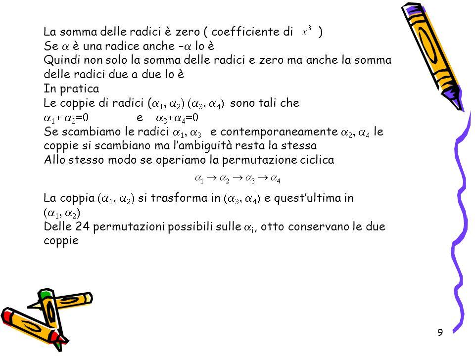 9 La somma delle radici è zero ( coefficiente di ) Se è una radice anche – lo è Quindi non solo la somma delle radici e zero ma anche la somma delle r