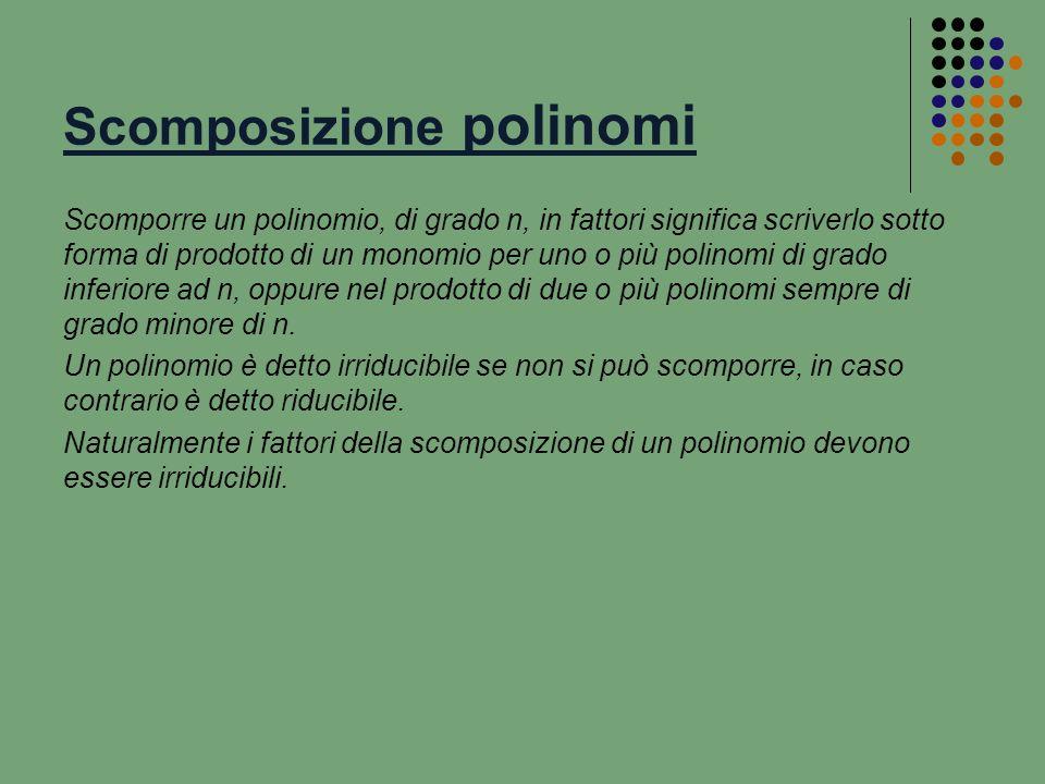 Raccoglimento a fattore comune o Raccoglimento totale Se tutti i termini del polinomio hanno un monomio divisore comune (tale monomio ha per coefficiente il M.C.D.