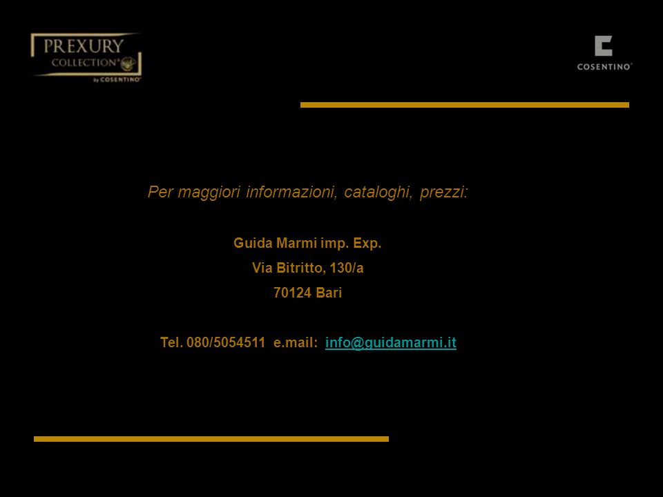 Per maggiori informazioni, cataloghi, prezzi: Guida Marmi imp. Exp. Via Bitritto, 130/a 70124 Bari Tel. 080/5054511 e.mail: info@guidamarmi.itinfo@gui