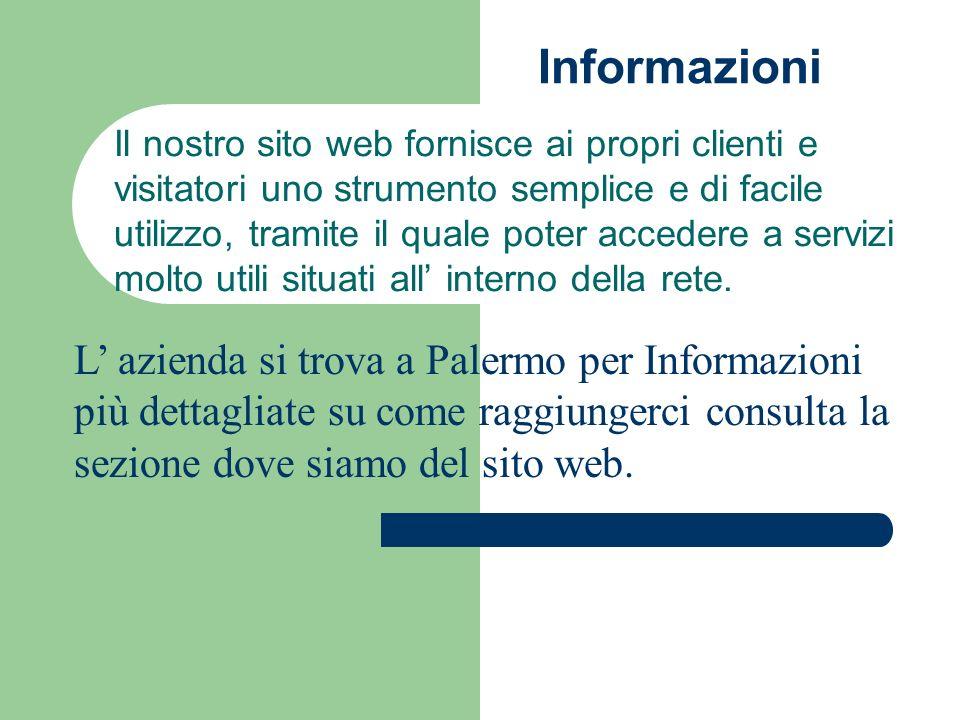 Informazioni Il nostro sito web fornisce ai propri clienti e visitatori uno strumento semplice e di facile utilizzo, tramite il quale poter accedere a