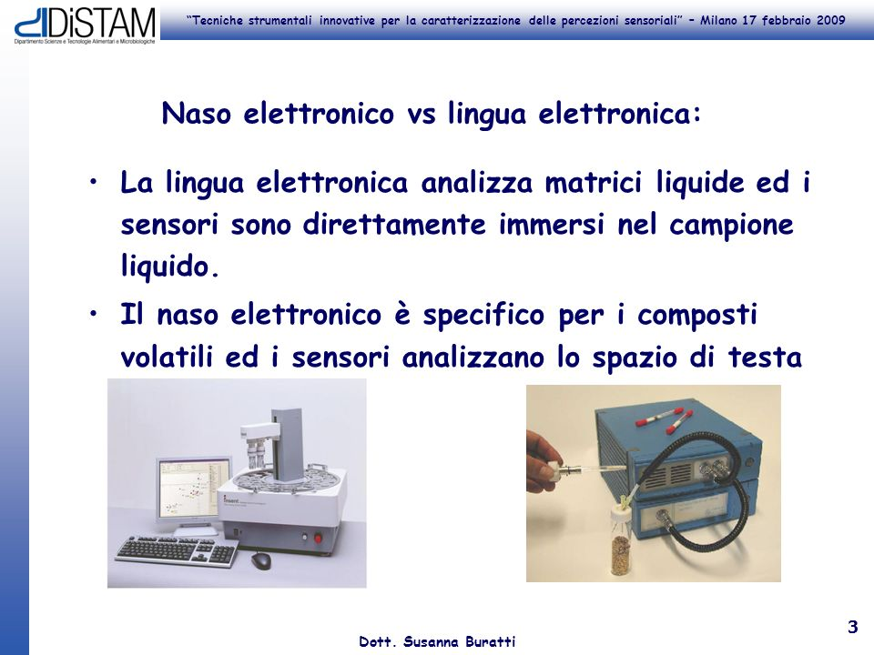 Tecniche strumentali innovative per la caratterizzazione delle percezioni sensoriali – Milano 17 febbraio 2009 Dott. Susanna Buratti 3 La lingua elett