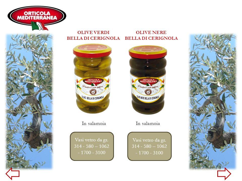 OLIVE VERDI BELLA DI CERIGNOLA OLIVE NERE BELLA DI CERIGNOLA In salamoia Vasi vetro da gr. 314 - 580 – 1062 - 1700 - 3100