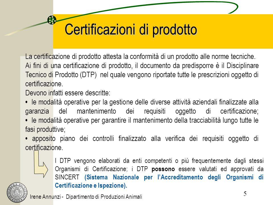 5 Irene Annunzi - Dipartimento di Produzioni Animali Certificazioni di prodotto La certificazione di prodotto attesta la conformità di un prodotto all