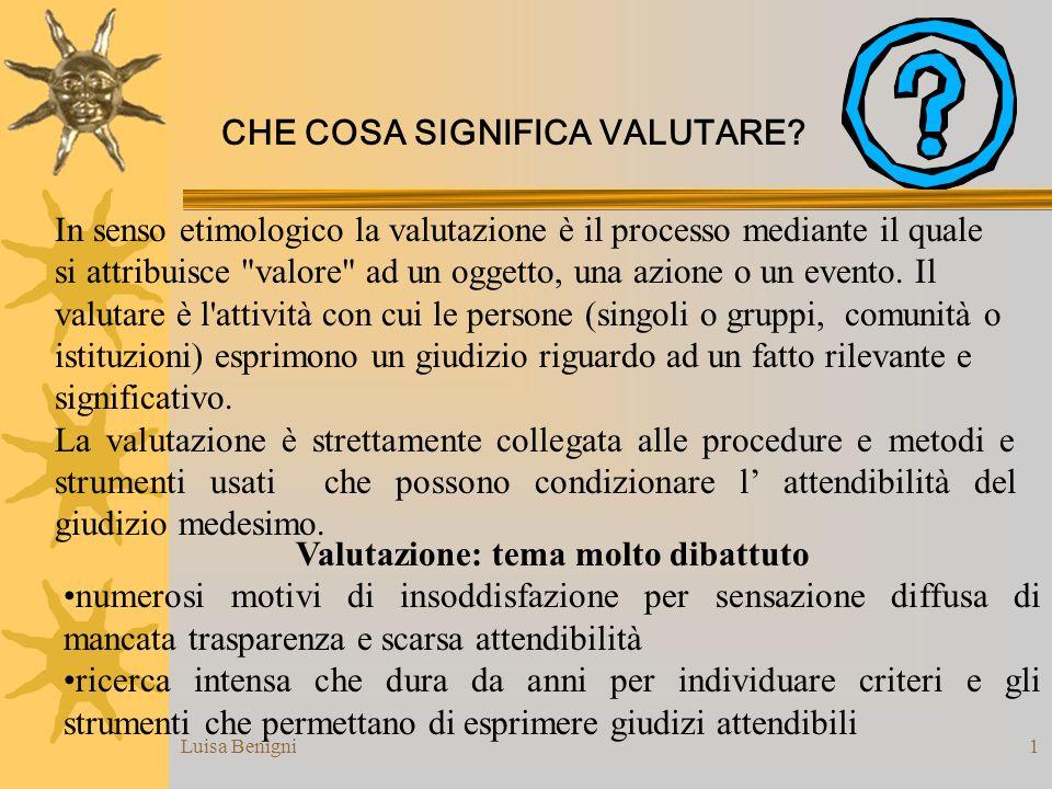 Luisa Benigni1 In senso etimologico la valutazione è il processo mediante il quale si attribuisce