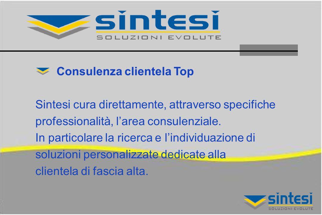 Consulenza clientela Top Sintesi cura direttamente, attraverso specifiche professionalità, larea consulenziale.