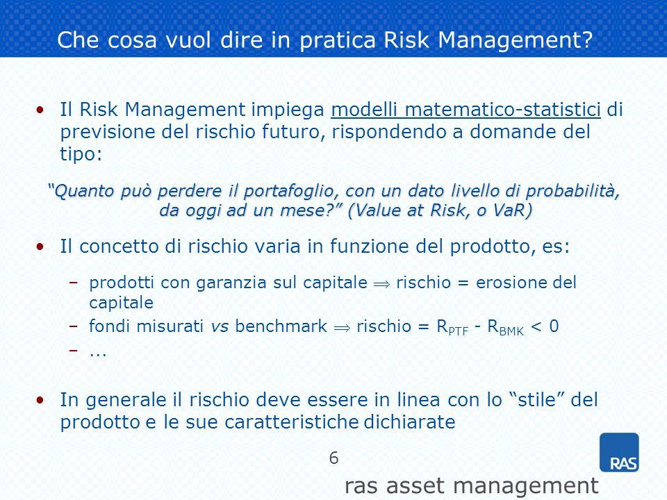 ras asset management 6 Che cosa vuol dire in pratica Risk Management? Il Risk Management impiega modelli matematico-statistici di previsione del risch