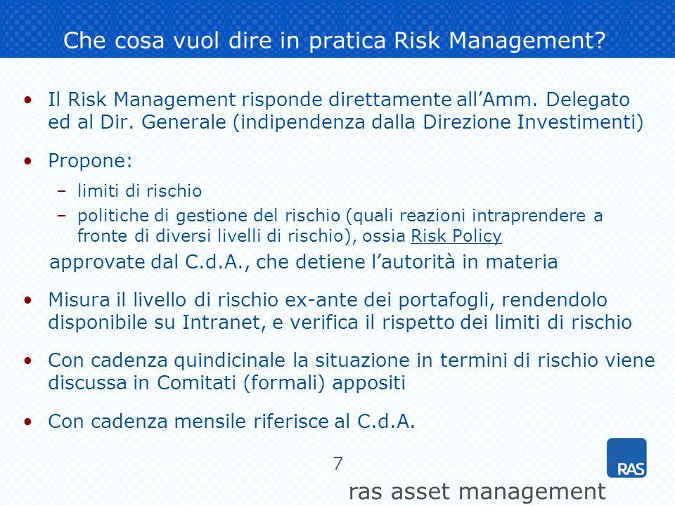 ras asset management 7 Che cosa vuol dire in pratica Risk Management? Il Risk Management risponde direttamente allAmm. Delegato ed al Dir. Generale (i