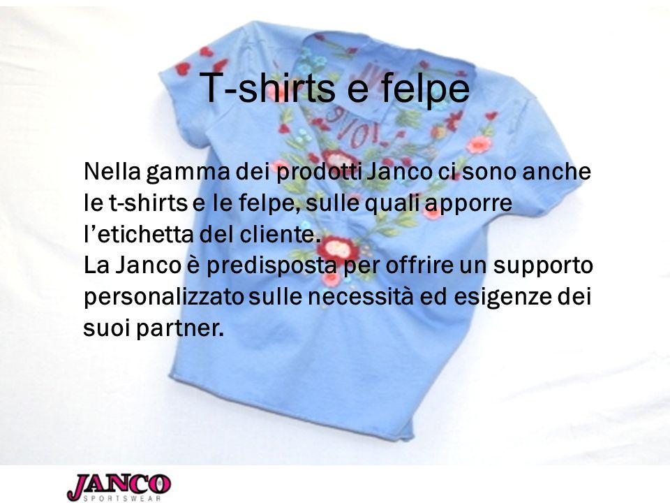 T-shirts e felpe Nella gamma dei prodotti Janco ci sono anche le t-shirts e le felpe, sulle quali apporre letichetta del cliente. La Janco è predispos