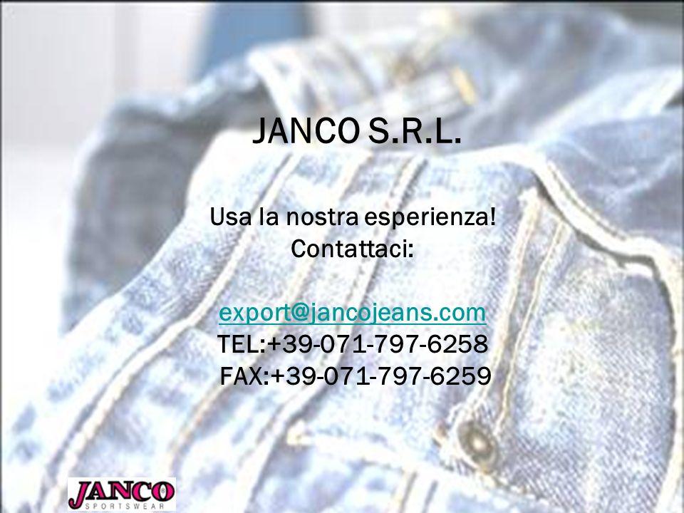 JANCO S.R.L. Usa la nostra esperienza! Contattaci: export@jancojeans.com TEL:+39-071-797-6258 FAX:+39-071-797-6259