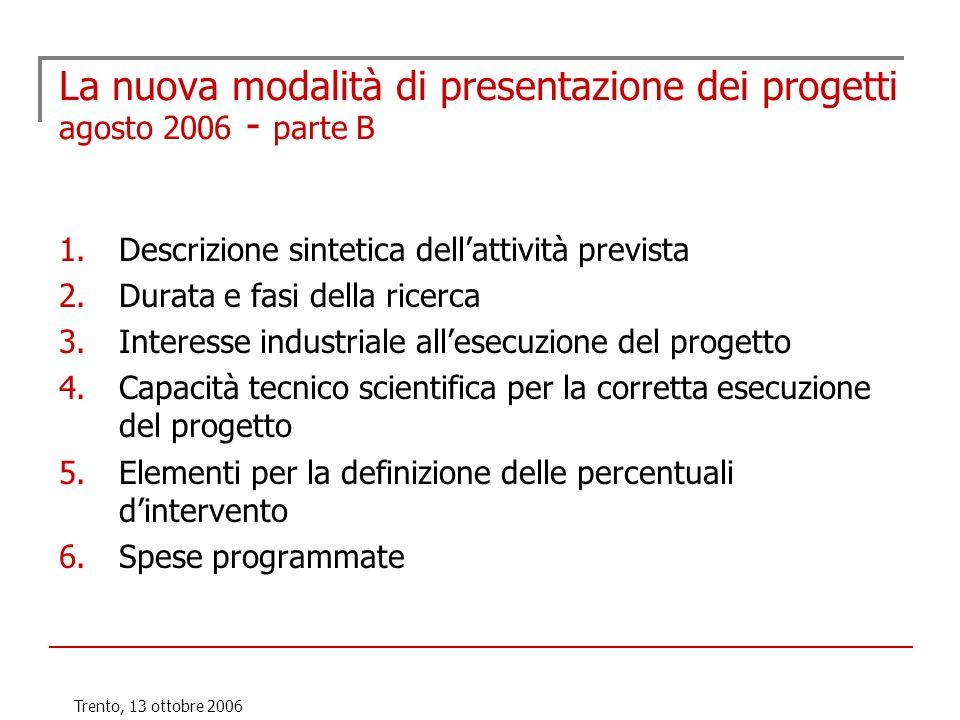 Trento, 13 ottobre 2006 La nuova modalità di presentazione dei progetti agosto 2006 - parte B 1.Descrizione sintetica dellattività prevista 2.Durata e