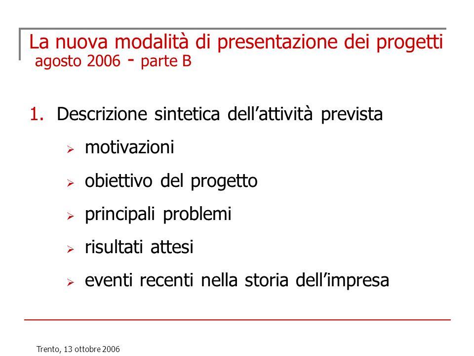 Trento, 13 ottobre 2006 La nuova modalità di presentazione dei progetti agosto 2006 - parte B 1.Descrizione sintetica dellattività prevista motivazion
