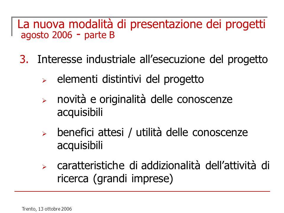 Trento, 13 ottobre 2006 La nuova modalità di presentazione dei progetti agosto 2006 - parte B 3.Interesse industriale allesecuzione del progetto eleme