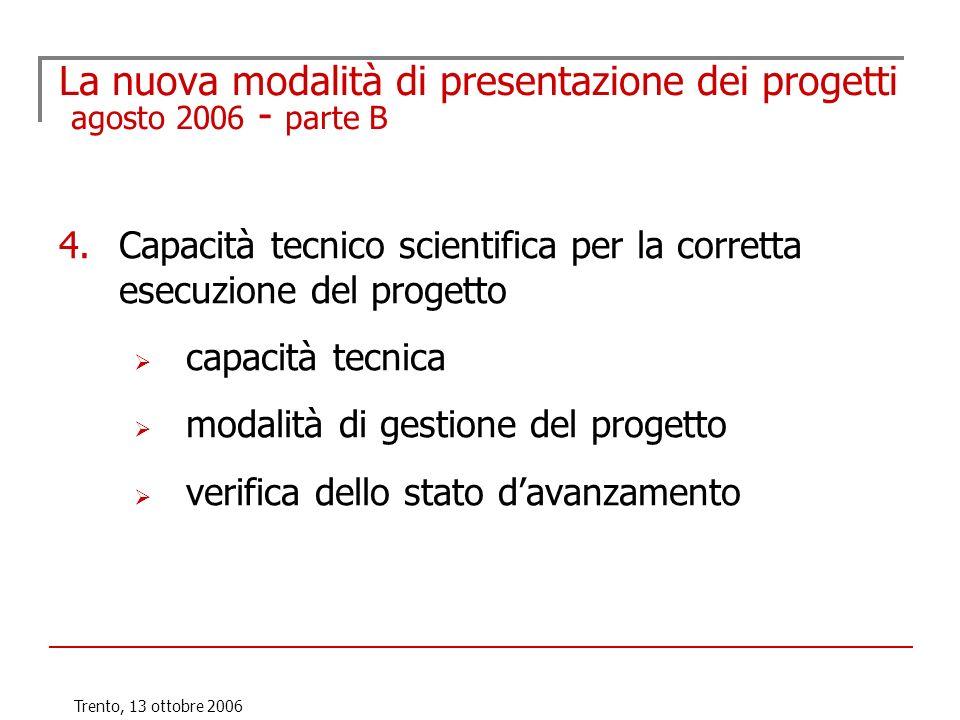 Trento, 13 ottobre 2006 La nuova modalità di presentazione dei progetti agosto 2006 - parte B 4.Capacità tecnico scientifica per la corretta esecuzion