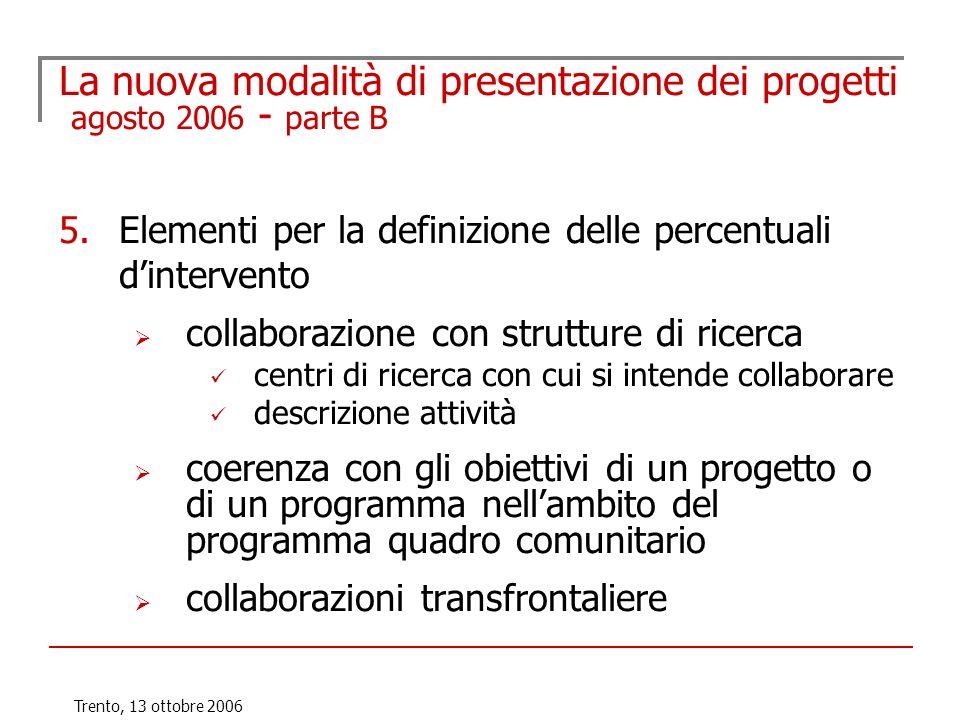 Trento, 13 ottobre 2006 La nuova modalità di presentazione dei progetti agosto 2006 - parte B 5.Elementi per la definizione delle percentuali dinterve
