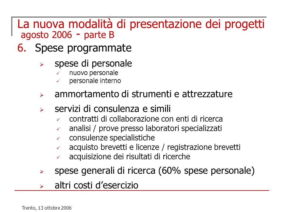 Trento, 13 ottobre 2006 La nuova modalità di presentazione dei progetti agosto 2006 - parte B 6.Spese programmate spese di personale nuovo personale p