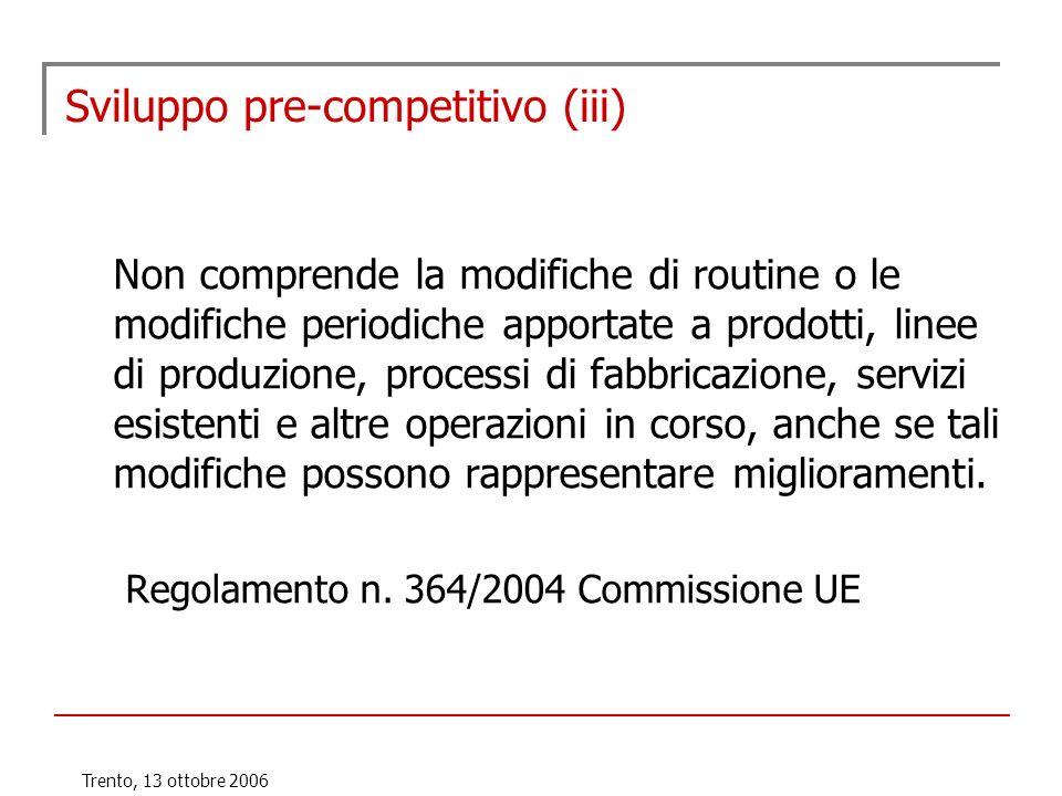 Trento, 13 ottobre 2006 Sviluppo pre-competitivo (iii) Non comprende la modifiche di routine o le modifiche periodiche apportate a prodotti, linee di