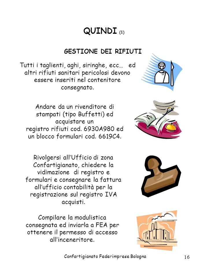 Confartigianato Federimprese Bologna 16 QUINDI (1) GESTIONE DEI RIFIUTI Tutti i taglienti, aghi, siringhe, ecc… ed altri rifiuti sanitari pericolosi d
