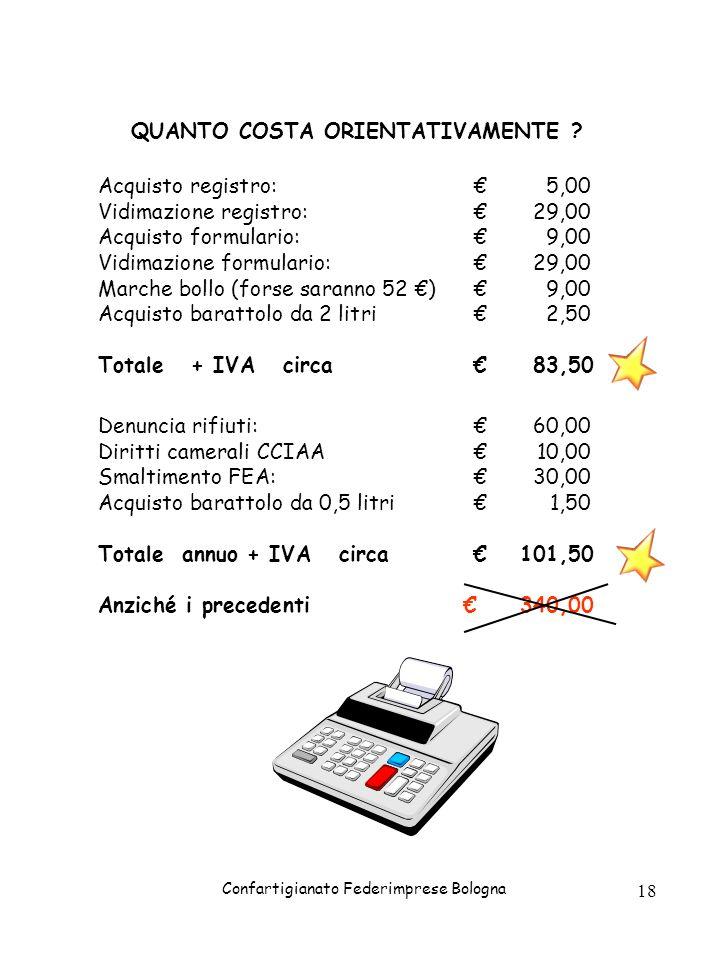 Confartigianato Federimprese Bologna 18 QUANTO COSTA ORIENTATIVAMENTE ? Acquisto registro:5,00 Vidimazione registro:29,00 Acquisto formulario:9,00 Vid