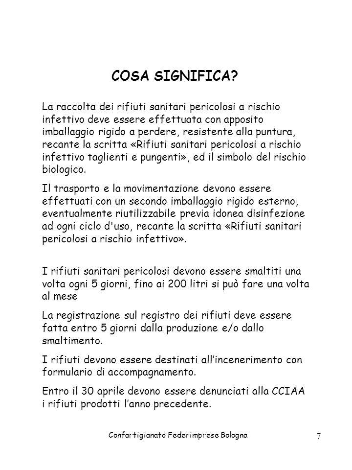 Confartigianato Federimprese Bologna 7 COSA SIGNIFICA? La raccolta dei rifiuti sanitari pericolosi a rischio infettivo deve essere effettuata con appo