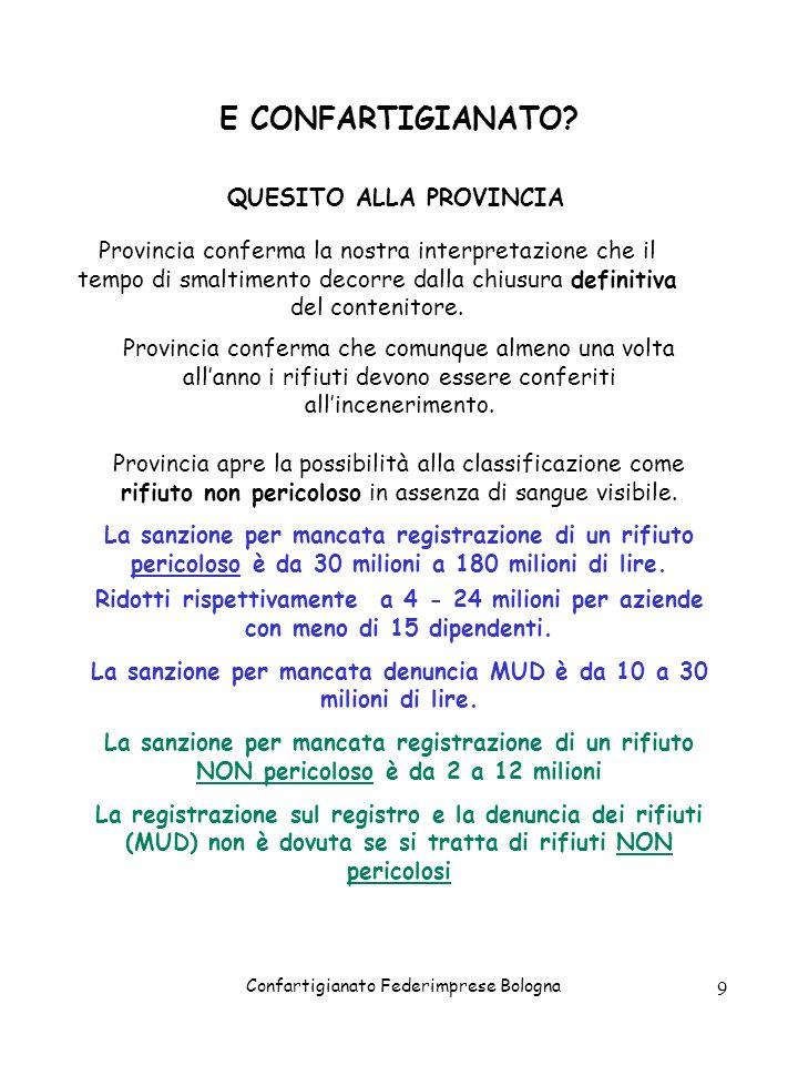 Confartigianato Federimprese Bologna 9 E CONFARTIGIANATO? QUESITO ALLA PROVINCIA Provincia conferma la nostra interpretazione che il tempo di smaltime