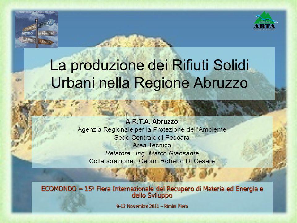 La produzione dei Rifiuti Solidi Urbani nella Regione Abruzzo ECOMONDO – 15 a Fiera Internazionale del Recupero di Materia ed Energia e dello Sviluppo 9-12 Novembre 2011 – Rimini Fiera A.R.T.A.