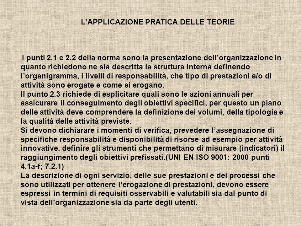 I punti 2.1 e 2.2 della norma sono la presentazione dellorganizzazione in quanto richiedono ne sia descritta la struttura interna definendo lorganigramma, i livelli di responsabilità, che tipo di prestazioni e/o di attività sono erogate e come si erogano.