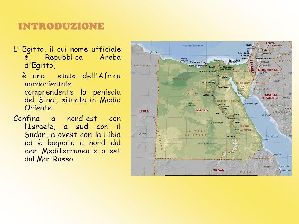 INTRODUZIONE L Egitto, il cui nome ufficiale è Repubblica Araba d'Egitto, è uno stato dell'Africa nordorientale comprendente la penisola del Sinai, si