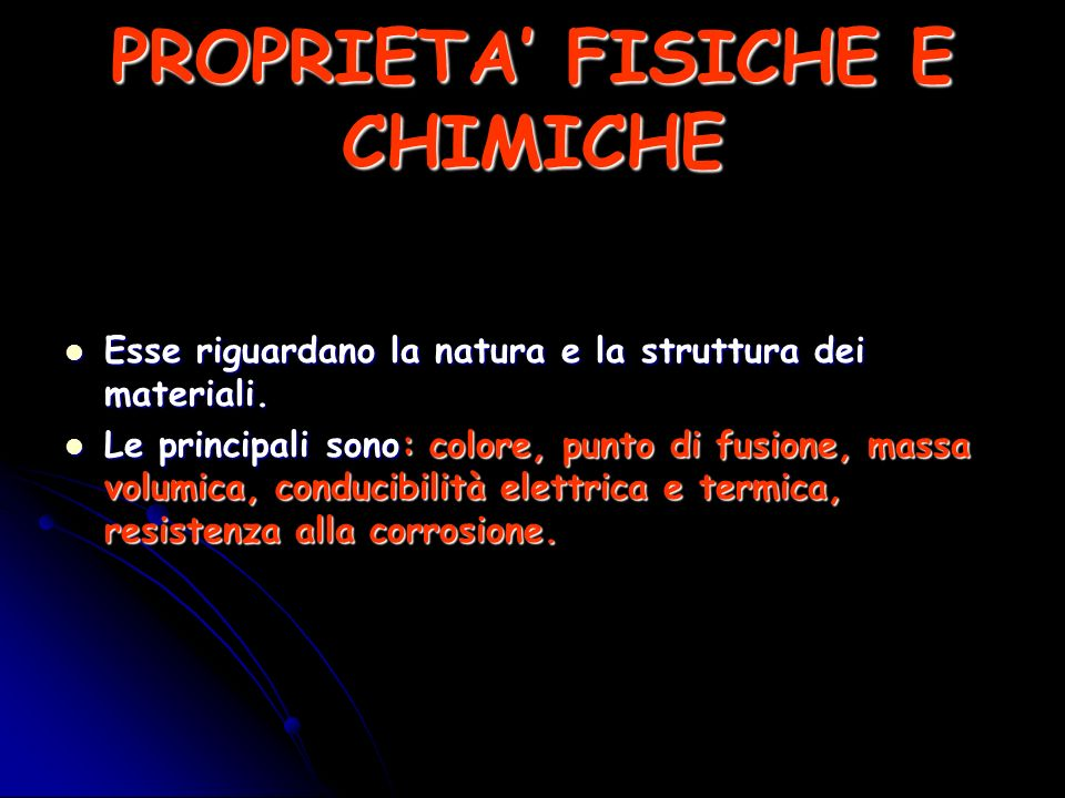 PROPRIETA FISICHE E CHIMICHE Esse riguardano la natura e la struttura dei materiali. Esse riguardano la natura e la struttura dei materiali. Le princi