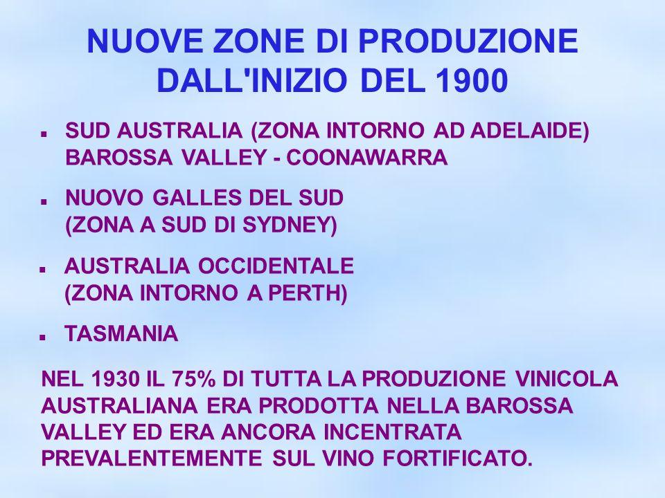 NUOVE ZONE DI PRODUZIONE DALL'INIZIO DEL 1900 SUD AUSTRALIA (ZONA INTORNO AD ADELAIDE) BAROSSA VALLEY - COONAWARRA NUOVO GALLES DEL SUD (ZONA A SUD DI