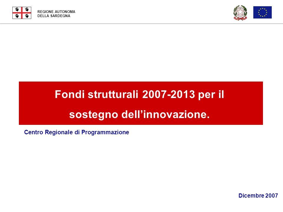 REGIONE AUTONOMA DELLA SARDEGNA 17 Dicembre 2007 Centro Regionale di Programmazione Fondi strutturali 2007-2013 per il sostegno dellinnovazione. Dicem